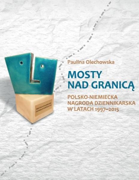 Mosty nad granicą - nowa publikacja dr. Pauliny Olechowskiej z Uniwersytetu Szczecińskiego